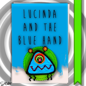 "Cover Art for ""Lucinda and the Blue Hand"". A children's novel by S.E. Summers."