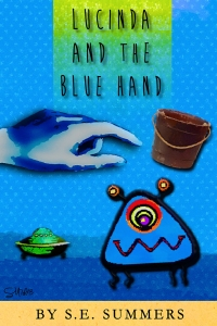 "Final novel cover for S.E. Summers children's book, ""Lucinda and the Blue Hand"". The blue alien dude's name is ""Gorky""."